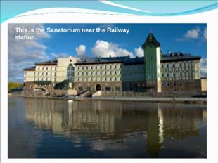 This is the Sanatorium near the Railway station.