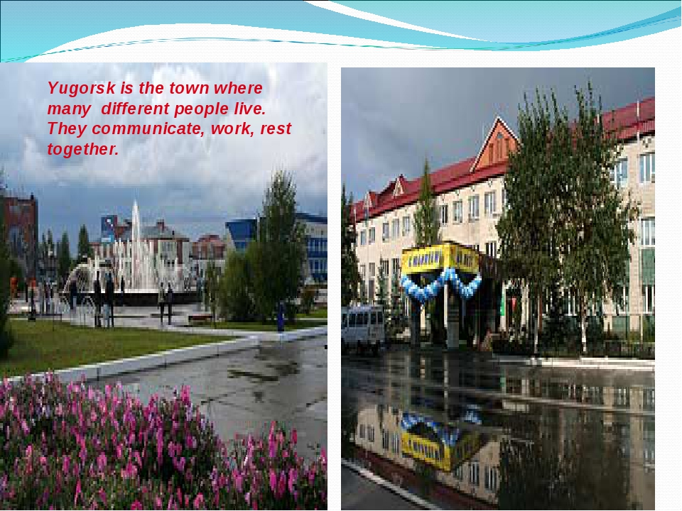 Yugorsk is the town where many different people live. They communicate, work,...