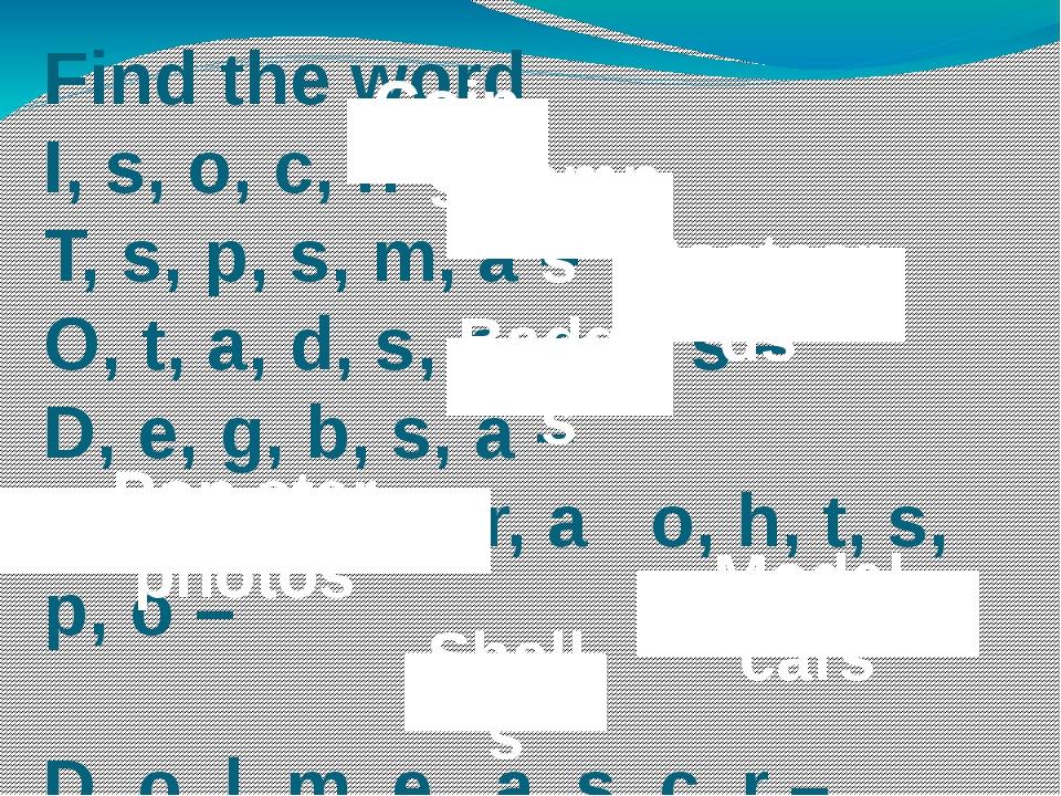 Find the word I, s, o, c, n – T, s, p, s, m, a – O, t, a, d, s, p, c, r, s –...