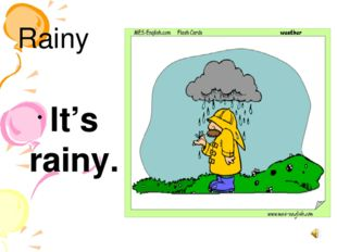 Rainy It's rainy.