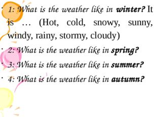 1: What is the weather like in winter? It is … (Hot, cold, snowy, sunny, win