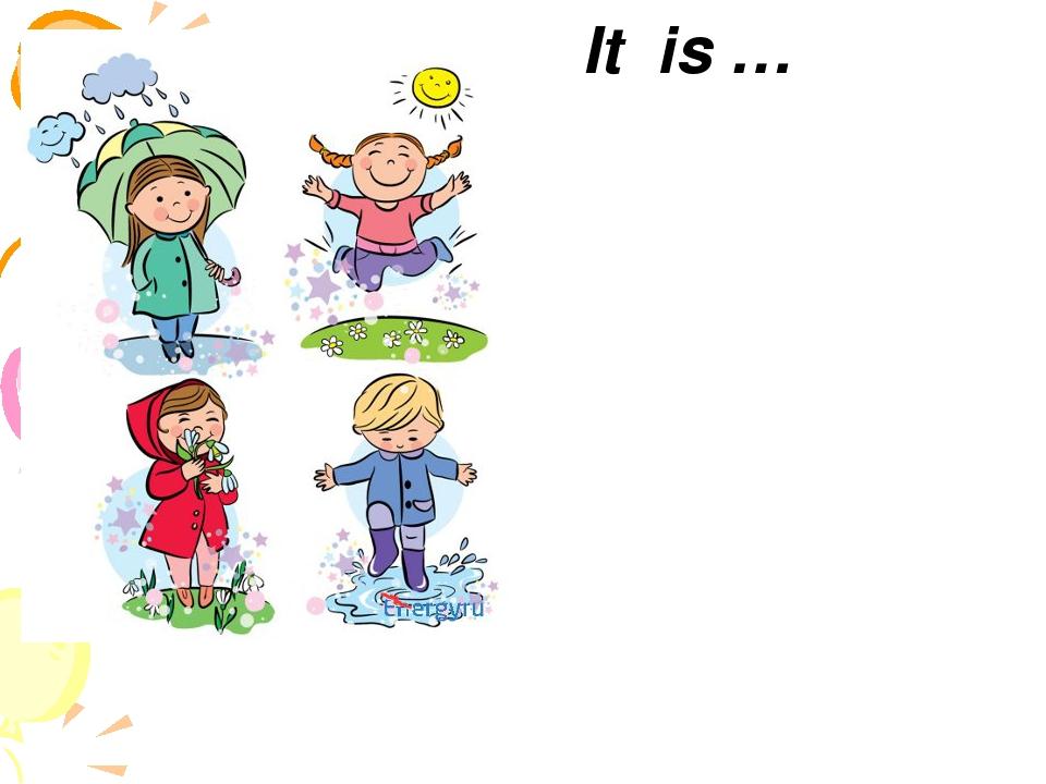 It is …