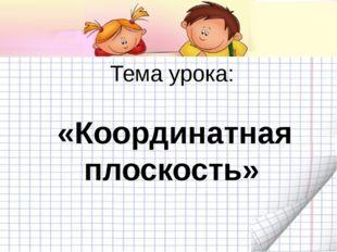 Тема урока: «Координатная плоскость»