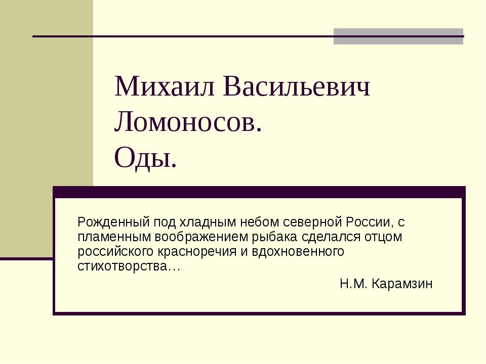 Михаил Васильевич Ломоносов. Оды. Рожденный под хладным небом северной России...