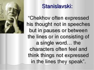 "Stanislavski: ""Chekhov often expressed his thought not in speeches but in pau"