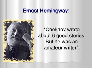 "Ernest Hemingway: ""Chekhov wrote about 6 good stories. But he was an amateur"