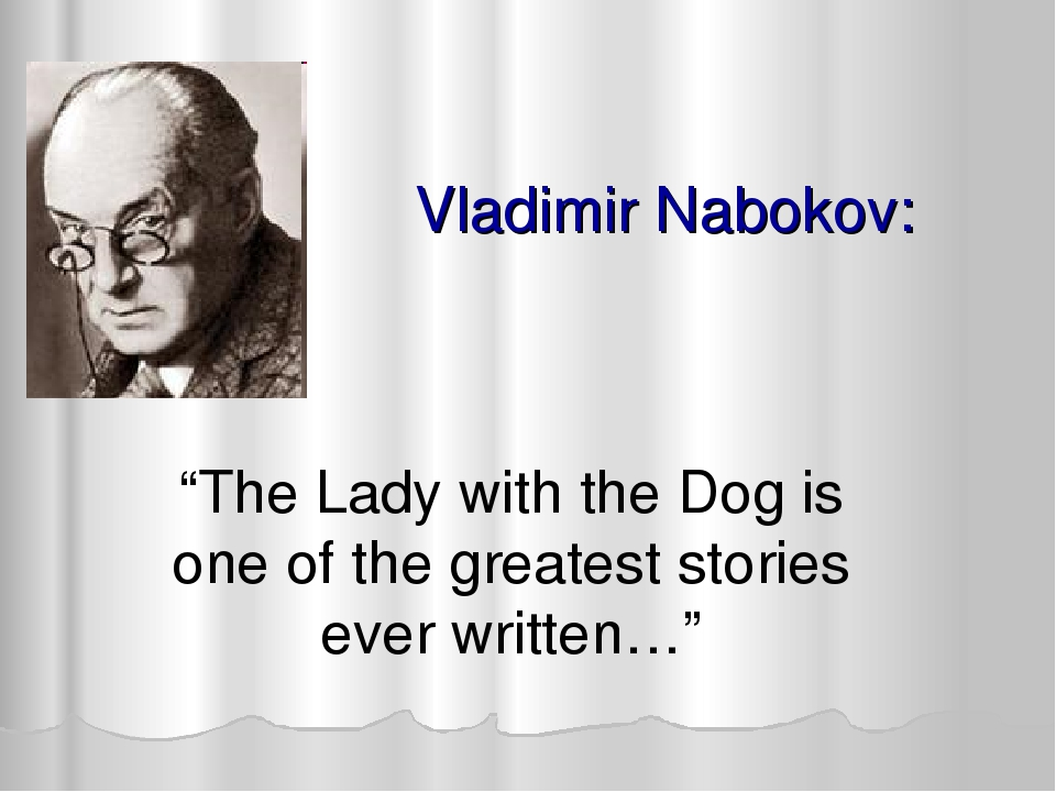 "Vladimir Nabokov: ""The Lady with the Dog is one of the greatest stories ever..."
