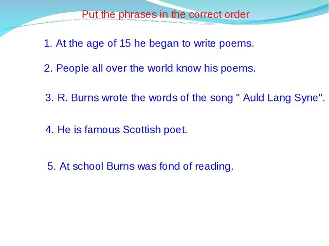 Put the phrases in the correct order 1. At the age of 15 he began to write po...
