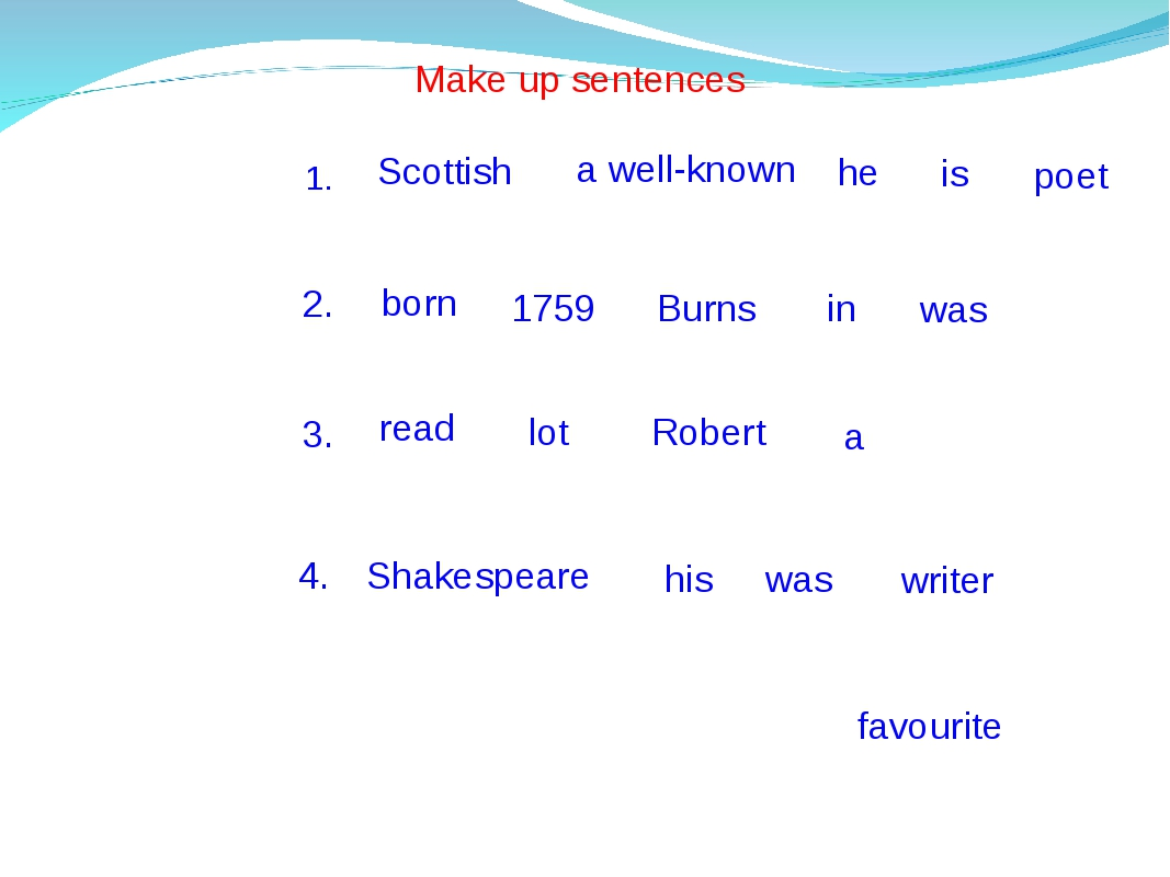 Make up sentences a well-known Scottish he is poet 1. 2. born 1759 Burns in w...