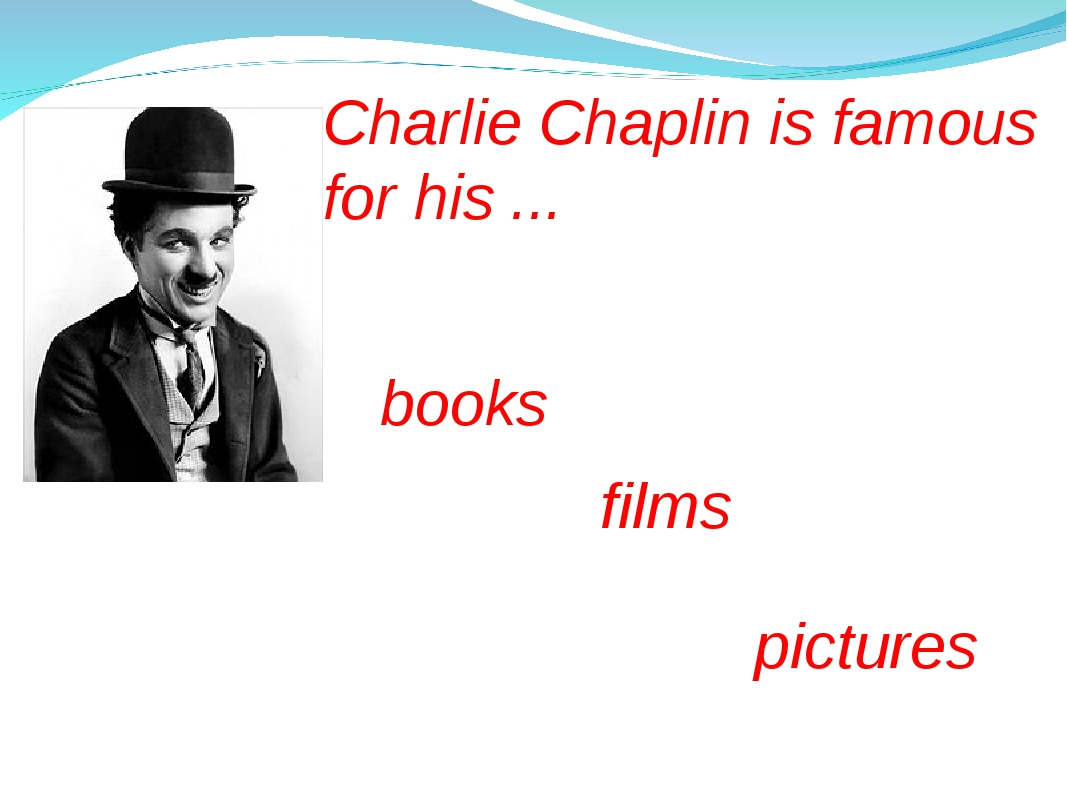 Charlie Chaplin is famous for his ... books films pictures