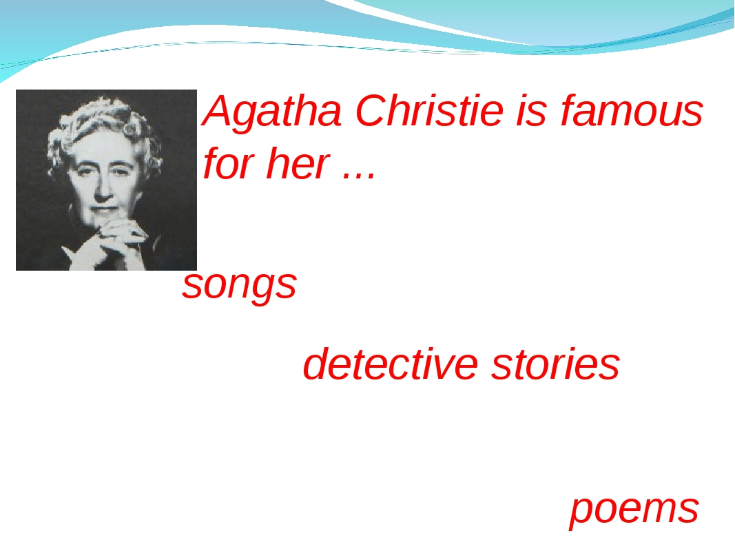 Agatha Christie is famous for her ... detective stories poems songs
