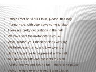 Father Frost or Santa Claus, please, this way! Funny Hare, with your paws co