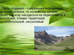 Цель создания – сохранения эндемичных растений региона, по количеству которы