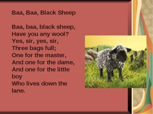 Baa, Baa, Black Sheep Baa, baa, black sheep, Have you any wool? Yes, sir, yes