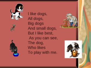I like dogs, All dogs, Big dogs And small dogs, But I like best, As you can s
