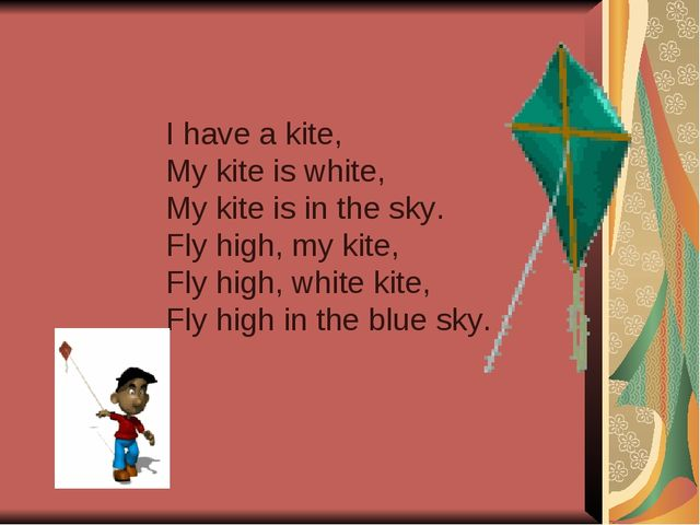 I have a kite, My kite is white, My kite is in the sky. Fly high, my kite, F...