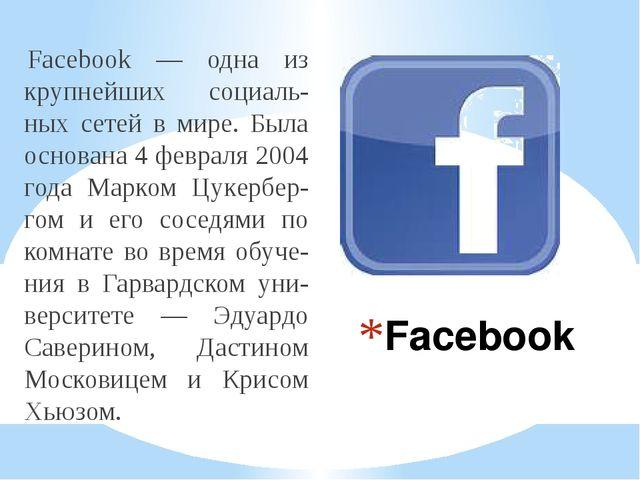 Facebook Facebook — одна из крупнейших социаль-ных сетей в мире. Была основан...