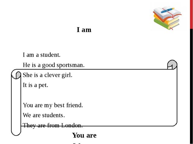 I am He is She is It is You are We are They are I am a student. He is a good...