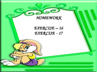 HOMEWORK EXERCISE – 16 EXERCISE - 17