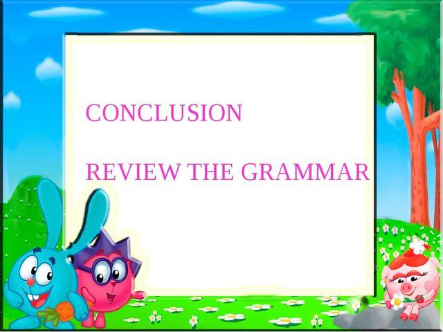 CONCLUSION REVIEW THE GRAMMAR