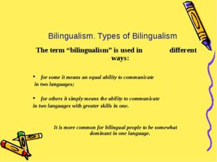 """Bilingualism. Types of Bilingualism The term """"bilingualism"""" is used in differ"""