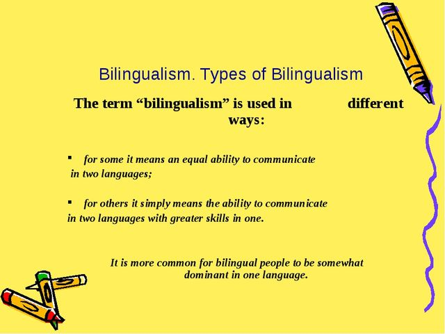 """Bilingualism. Types of Bilingualism The term """"bilingualism"""" is used in differ..."""
