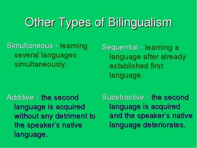 Other Types of Bilingualism Simultaneous - learning several languages simulta...