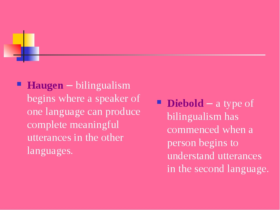 Haugen – bilingualism begins where a speaker of one language can produce com...