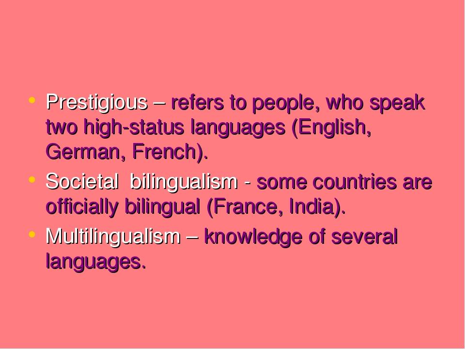 Prestigious – refers to people, who speak two high-status languages (English,...