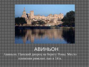 АВИНЬОН Авиньон. Папский дворец на берегу Роны. Место пленения римских пап в