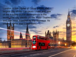 London is the capital of Great Britain, the largest city of the European Uni