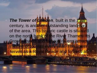 The Tower of London, built in the 11th century, is another outstanding landm