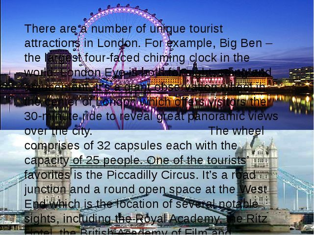 There are a number of unique tourist attractions in London. For example, Big...