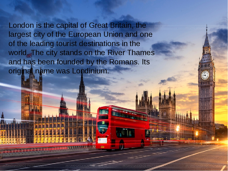 London is the capital of Great Britain, the largest city of the European Uni...
