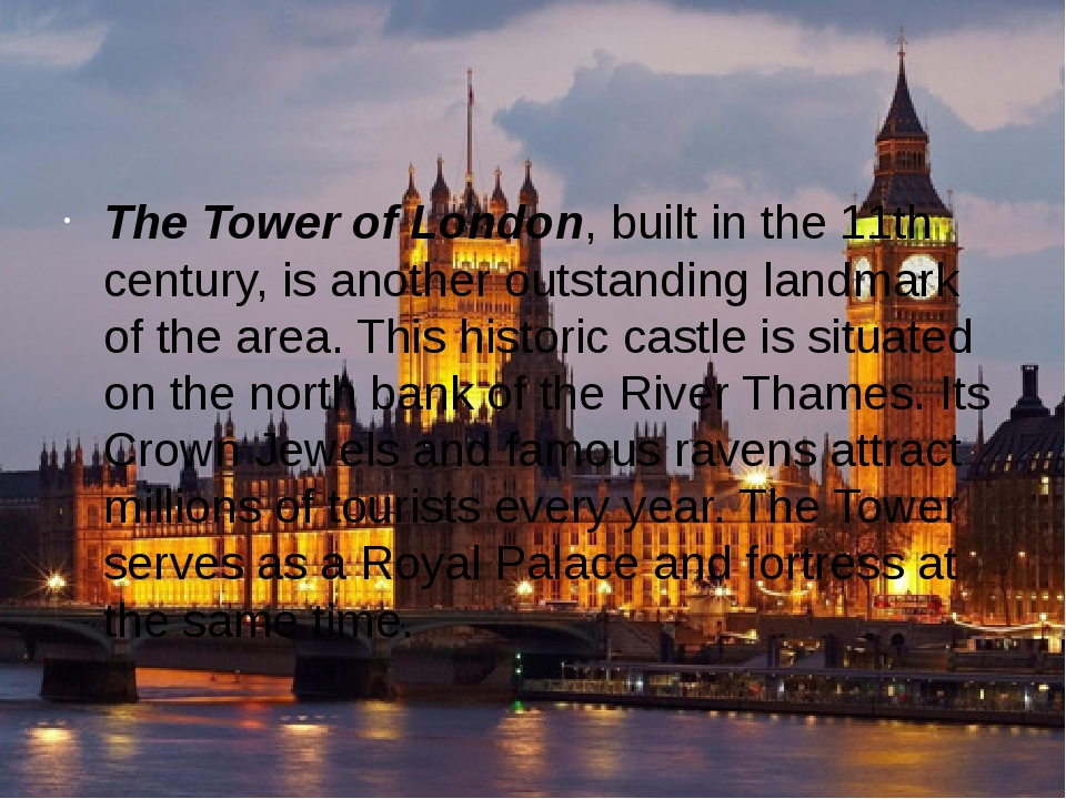 The Tower of London, built in the 11th century, is another outstanding landm...