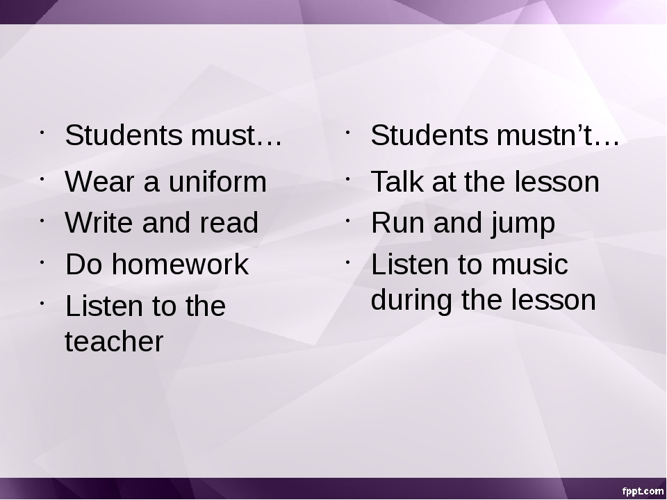Students must… Wear a uniform Write and read Do homework Listen to the teach...