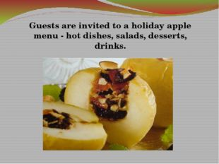 Guests are invited to a holiday apple menu - hot dishes, salads, desserts, dr