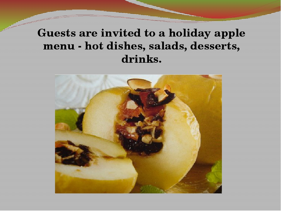 Guests are invited to a holiday apple menu - hot dishes, salads, desserts, dr...