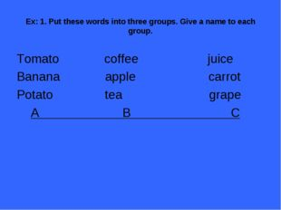 Ex: 1. Put these words into three groups. Give a name to each group. Tomato c