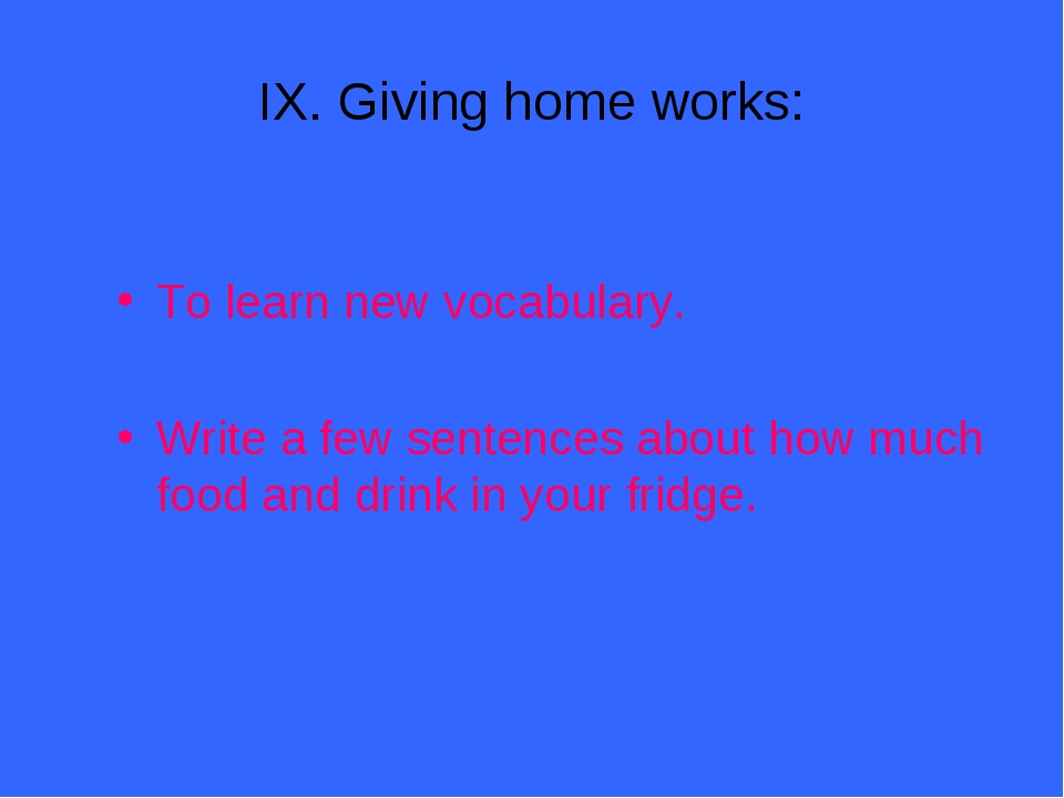 IX. Giving home works: To learn new vocabulary. Write a few sentences about h...