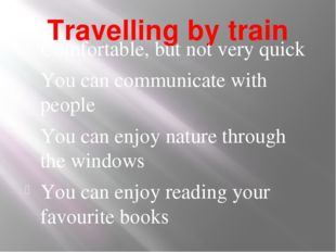 Travelling by train Comfortable, but not very quick You can communicate with
