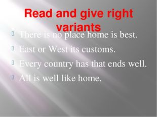Read and give right variants There is no place home is best. East or West its