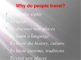 Why do people travel? To see the sights To relax To discover new places To le
