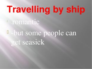 Travelling by ship -romantic -but some people can get seasick