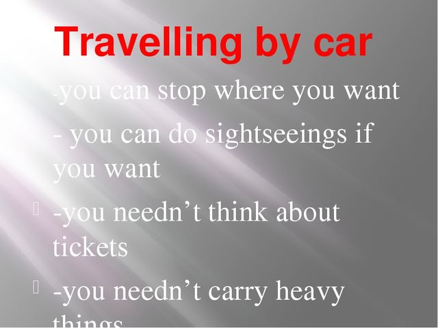Travelling by car -you can stop where you want - you can do sightseeings if y...