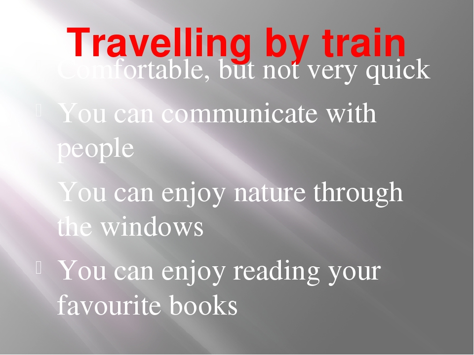 Travelling by train Comfortable, but not very quick You can communicate with...