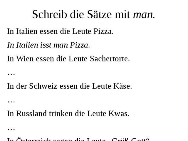 Schreib die Sätze mit man. In Italien essen die Leute Pizza. In Italien isst...