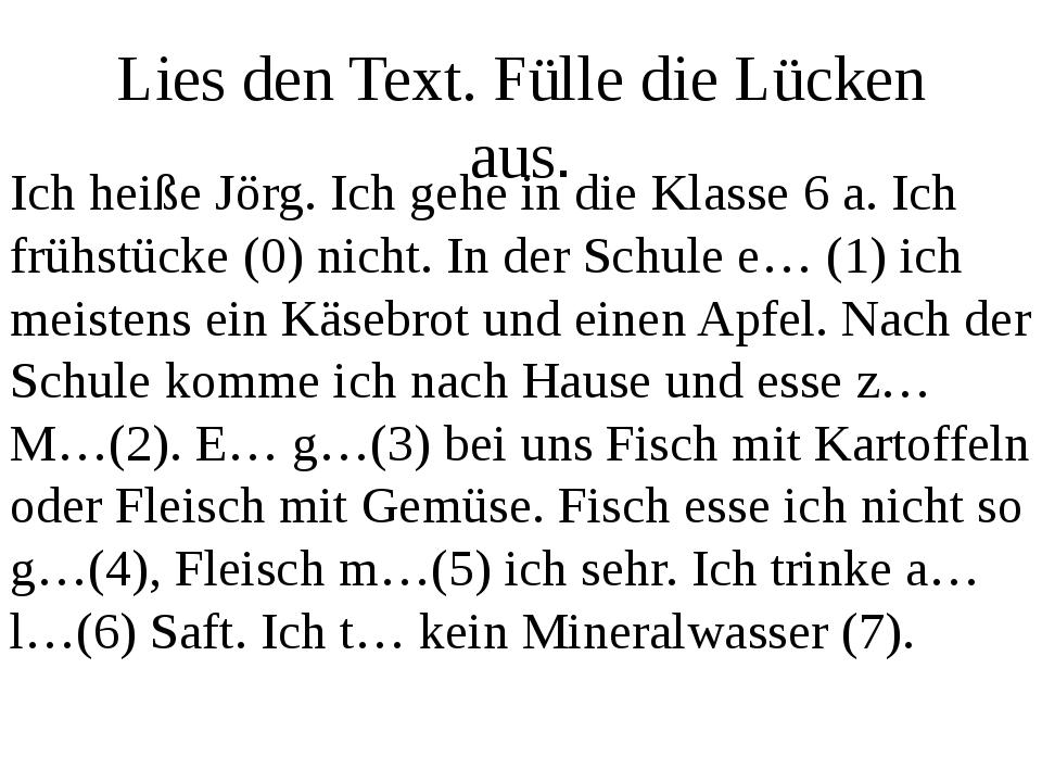 Lies den Text. Fülle die Lücken aus. Ich heiße Jörg. Ich gehe in die Klasse 6...