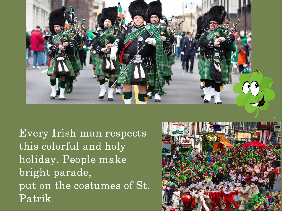 Every Irish man respects this colorful and holy holiday. People make bright p...