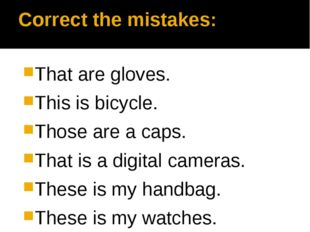 Correct the mistakes: That are gloves. This is bicycle. Those are a caps. Tha